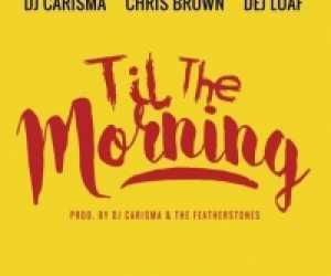 DJ Carisma - Til The Morning (CDQ) Ft. Chris Brown & DeJ Loaf